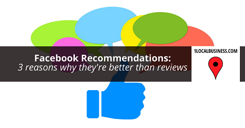 3 reasons why Facebook Recommendations are better than reviews by 1localbusiness